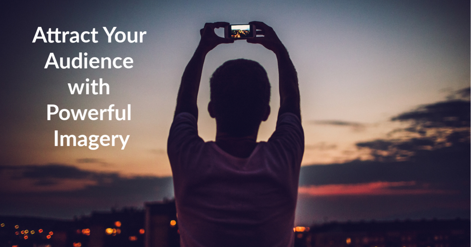 Attract Your Audience with Powerful Imagery